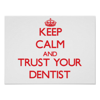 Keep Calm and Trust Your Dentist Print