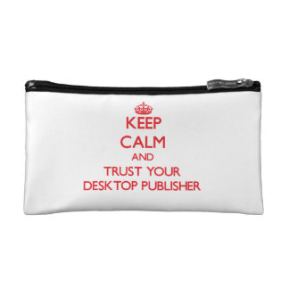 Keep Calm and trust your Desktop Publisher Cosmetics Bags