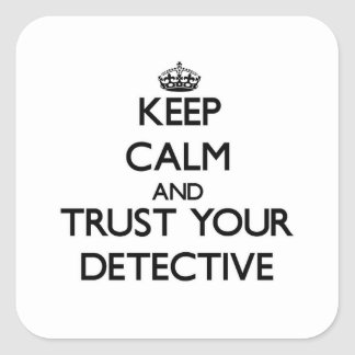 Keep Calm and Trust Your Detective Square Sticker