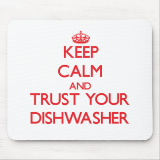 Keep Calm and Trust Your Dishwasher Mousepad