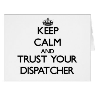 Keep Calm and Trust Your Dispatcher Big Greeting Card