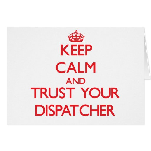 Keep Calm and Trust Your Dispatcher Greeting Cards