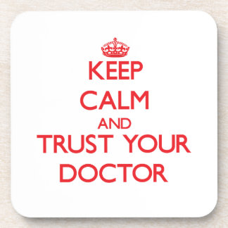 Keep Calm and Trust Your Doctor Drink Coaster