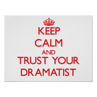Keep Calm and Trust Your Dramatist Posters