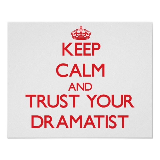 Keep Calm and Trust Your Dramatist Poster