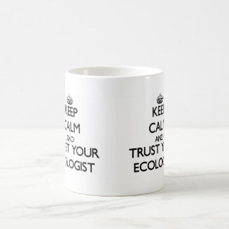 Keep Calm and Trust Your Ecologist Coffee Mug