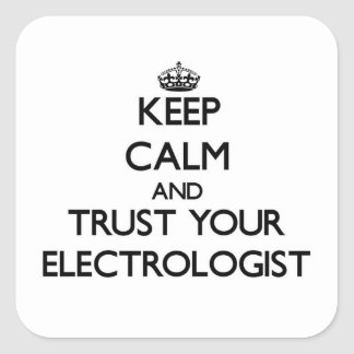 Keep Calm and Trust Your Electrologist Square Stickers