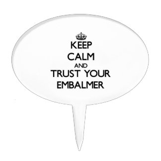Keep Calm and Trust Your Embalmer Cake Pick