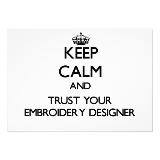 Keep Calm and Trust Your Embroidery Designer Announcements