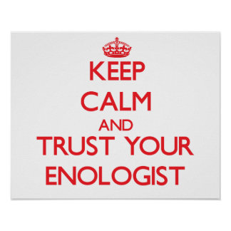 Keep Calm and Trust Your Enologist Print