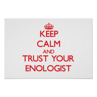 Keep Calm and Trust Your Enologist Posters