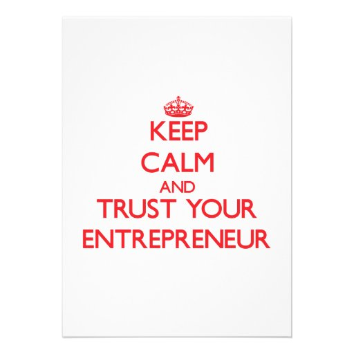Keep Calm and trust your Entrepreneur Personalized Invites