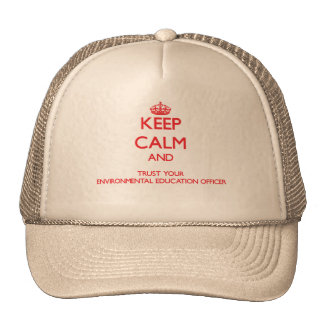 Keep Calm and trust your Environmental Education O Trucker Hat