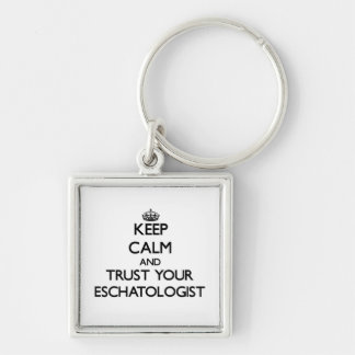 Keep Calm and Trust Your Eschatologist Silver-Colored Square Key Ring