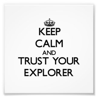 Keep Calm and Trust Your Explorer Photo Print