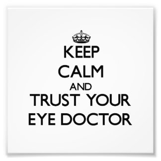 Keep Calm and Trust Your Eye Doctor Photo Print