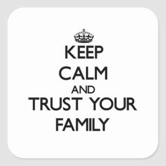 Keep Calm and Trust  your Family Square Sticker