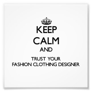 Keep Calm and Trust Your Fashion Clothing Designer Photo Art