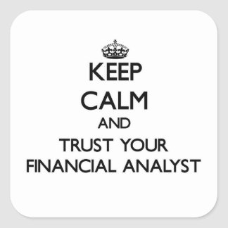 Keep Calm and Trust Your Financial Analyst Square Sticker