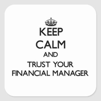 Keep Calm and Trust Your Financial Manager Square Stickers