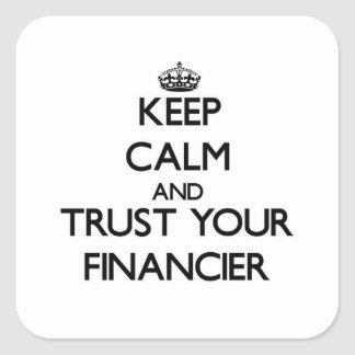 Keep Calm and Trust Your Financier Square Stickers