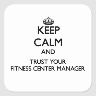 Keep Calm and Trust Your Fitness Center Manager Square Sticker