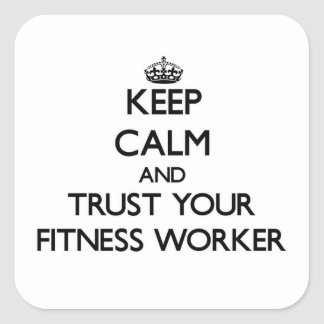 Keep Calm and Trust Your Fitness Worker Square Sticker