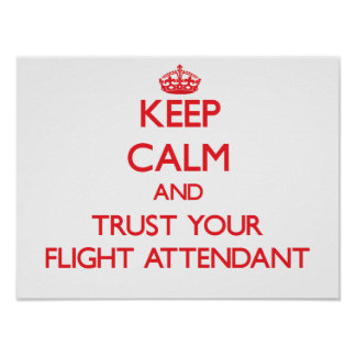 Keep Calm and Trust Your Flight Attendant Posters