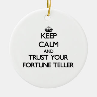 Keep Calm and Trust Your Fortune Teller Ornament