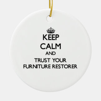 Keep Calm and Trust Your Furniture Restorer Ornaments