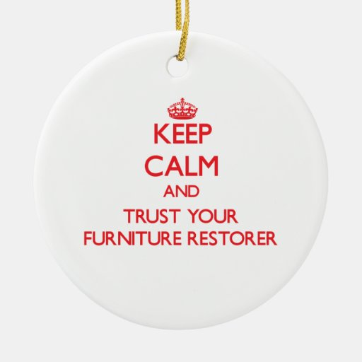 Keep Calm and Trust Your Furniture Restorer Christmas Ornament