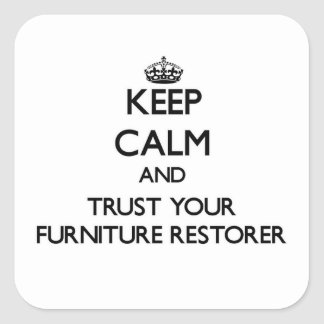 Keep Calm and Trust Your Furniture Restorer Square Stickers