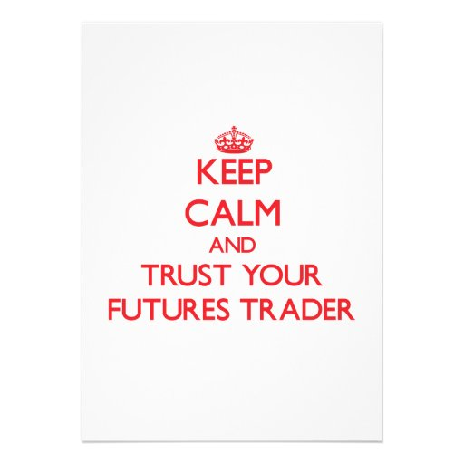 Keep Calm and trust your Futures Trader Announcement