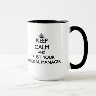 Keep Calm and Trust Your General Manager Mug
