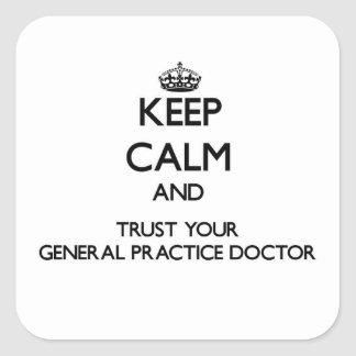 Keep Calm and Trust Your General Practice Doctor Square Sticker
