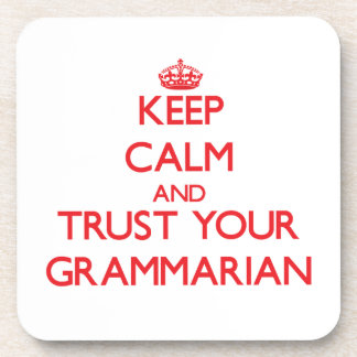 Keep Calm and Trust Your Grammarian Drink Coasters