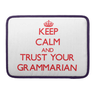 Keep Calm and trust your Grammarian MacBook Pro Sleeves