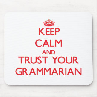 Keep Calm and Trust Your Grammarian Mouse Pads