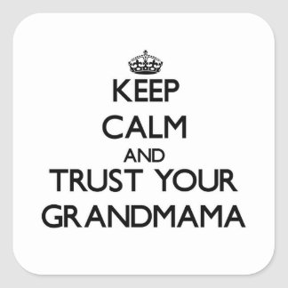 Keep Calm and Trust  your Grandmama Square Sticker