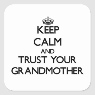 Keep Calm and Trust  your Grandmother Square Sticker