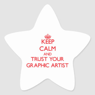 Keep Calm and Trust Your Graphic Artist Star Sticker