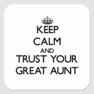 Keep Calm and Trust  your Great Aunt Square Sticker