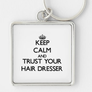 Keep Calm and Trust Your Hair Dresser Silver-Colored Square Key Ring