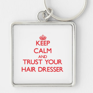 Keep Calm and trust your Hair Dresser Key Chain
