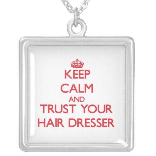 Keep Calm and trust your Hair Dresser Necklaces
