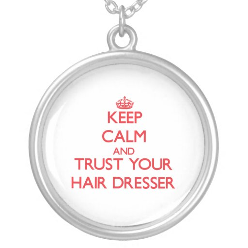 Keep Calm and trust your Hair Dresser Custom Jewelry