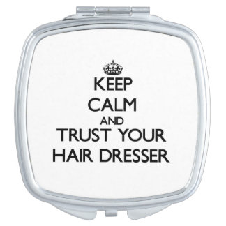 Keep Calm and Trust Your Hair Dresser Vanity Mirror
