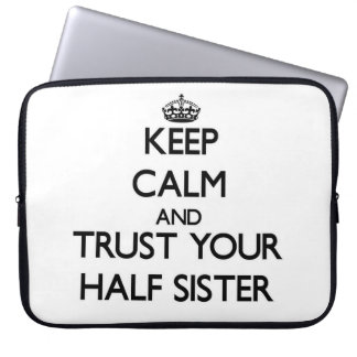Keep Calm and Trust  your Half-Sister Laptop Sleeve