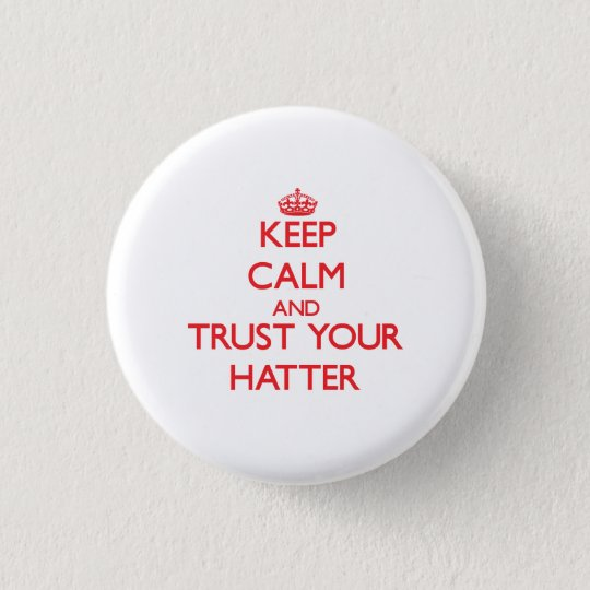 Keep Calm and trust your Hatter 3 Cm Round Badge