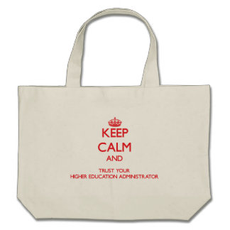 Keep Calm and trust your Higher Education Administ Bags